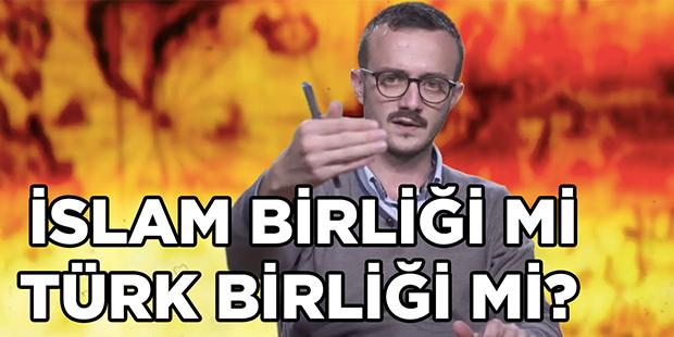İslam Birliği mi Türk Birliği mi?