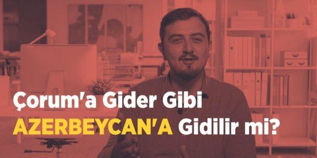 Çorum`a Gider Gibi Azerbeycan`a Gitmek
